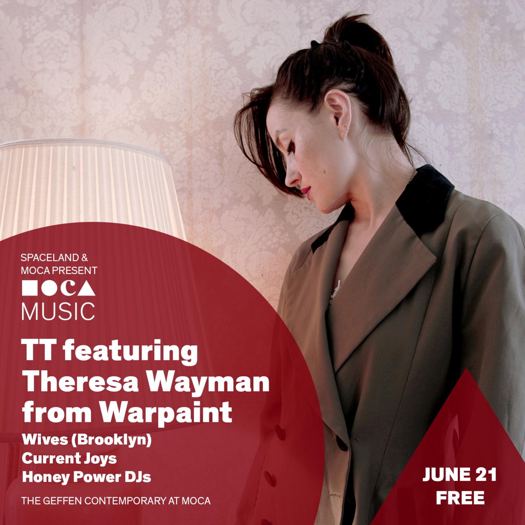 MOCA Music: TT featuring Theresa Wayman from Warpaint, WIVES (Brooklyn), Current Joys, and Honey Power DJS!