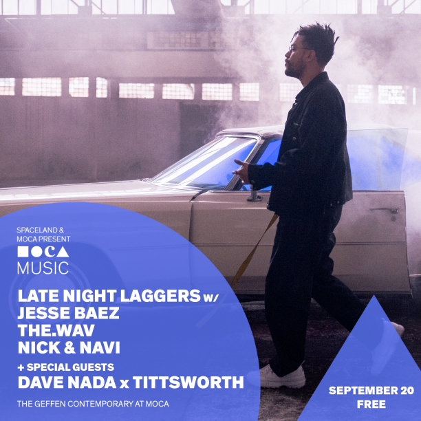 MOCA Music: LATE NIGHT LAGGERS WITH JESSE BAEZ, THE.WAV, NICK & NAVI + SPECIAL GUESTS DAVE NADA X TITTSWORTH